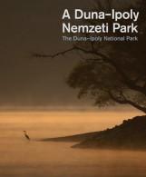 A DUNA-IPOLY NEMZETI PARK - THE DUNA-IPOLY NATIONAL PARK - Ekönyv - CORVINA KIADÓ