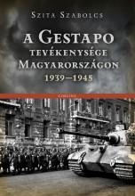 A GESTAPO TEVÉKENYSÉGE MAGYARORSZÁGON 1939-1945 - Ekönyv - SZITA SZABOLCS