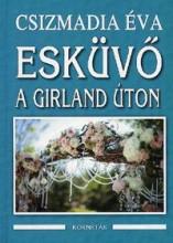 ESKÜVŐ A GIRLAND ÚTON - Ekönyv - CSIZMADIA ÉVA