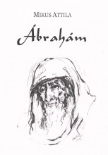 ÁBRAHÁM (ELBESZÉLŐ KÖLTEMÉNY) - Ekönyv - MIKUS ATTILA
