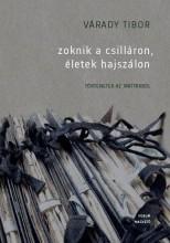 ZOKNIK A CSILLÁRON, ÉLETEK HAJSZÁLON - TÖRTÉNETEK AZ IRATTÁRBÓL - - Ekönyv - VÁRADY TIBOR