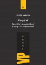 HIÁNY-JELEK - BABITS MIHÁLY, KOSZTOLÁNYI DEZSŐ ÉS KRÚDY GYULA ÍRÁSMŰVÉSZETÉRŐL - Ekönyv - SZITÁR KATALIN
