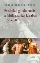 ESZTÉTIKAI GONDOLKODÁS A FELVILÁGOSODÁS KORÁBAN 1650-1800 - Ekönyv - HORKAY HÖRCHER FERENC