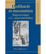 DEDIKÁCIÓ ÉS MECENATÚRA MAGYARORSZÁGON A 17. SZÁZAD ELSŐ FELÉBEN - Ekönyv - PESTI BRIGITTA