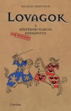 LOVAGOK - A KÖZÉPKORI HARCOS KÉZIKÖNYVE - - Ekönyv - PRESTWICH, MICHAEL