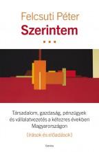 SZERINTEM... - TÁRSADALOM, GAZDASÁG, PÉNZÜGYEK ÉS VÁLLALATVEZETÉS - Ekönyv - FELCSUTI PÉTER