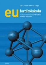 EU FORDÍTÓISKOLA - ÚJ! 3. KIAD. 2014 - Ekönyv - BART ISTVÁN-KLAUDY KINGA