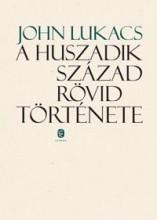 A HUSZADIK SZÁZAD RÖVID TÖRTÉNETE - Ekönyv - LUKACS, JOHN