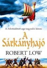 A SÁRKÁNYHAJÓ - FELESKÜDÖTTEK SAGA 4. - Ekönyv - LOW, ROBERT