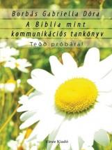 A BIBLIA MINT KOMMUNIKÁCIÓS TANKÖNYV - Ebook - BORBÁS GABRIELLA DÓRA