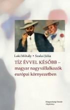 TÍZ ÉVVEL KÉSŐBB - MAGYAR NAGYVÁLLALKOZÓK EURÓPAI KÖRNYEZETBEN - Ekönyv - LAKI MIHÁLY, SZALAI JÚLIA