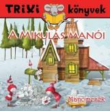 TRIXI KÖNYVEK - MANÓMESÉK - A MIKULÁS MANÓI - Ekönyv - SZILÁGYI LAJOS E.V.