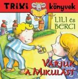 TRIXI KÖNYVEK - LILI ÉS BERCI - VÁRJUK A MIKULÁST - Ekönyv - SZILÁGYI LAJOS E.V.