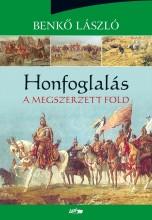 HONFOGLALÁS - A MEGSZERZETT FÖLD - Ekönyv - BENKŐ LÁSZLÓ