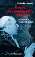 A PÁPA, AKI SZEMBESZÁLLT HITLERREL - 2. JAVÍTOTT KIAD.!! - Ekönyv - HESEMANN, MICHAEL