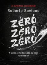 ZÉRÓ, ZÉRÓ, ZÉRÓ - A VILÁGOT FELFORGATÓ KOKAIN NYOMÁBAN - Ekönyv - SAVIANO, ROBERTO