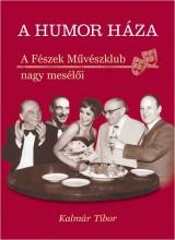 A HUMOR HÁZA - A FÉSZEK MŰVÉSZKLUB NAGY MASÉLŐI - Ekönyv - KALMÁR TIBOR