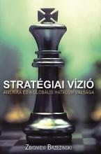 STRATÉGIAI VÍZIÓ - AMERIKA ÉS A GLOBÁLIS HATALOM VÁLSÁGA - Ekönyv - BRZEZINSKI, ZBIGNIEW