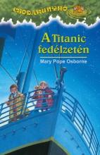 A TITANIC FEDÉLZETÉN - CSODAKUNYHÓ 17. - Ekönyv - OSBORNE, MARY POPE