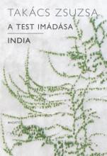 A test imádása - India - Ekönyv - Takács Zsuzsa