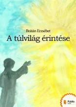 A túlvilág érintése - Ekönyv - Brátán Erzsébet