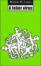 A fehér vírus - Ekönyv - Molnár H. Lajos