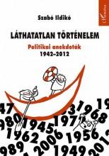 LÁTHATATLAN TÖRTÉNELEM - POLITIKAI ANEKDOTÁK 1942-2012 - Ekönyv - SZABÓ ILDIKÓ