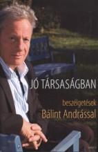 Jó társaságban - Beszélgetések Bálint Andrással  - Ekönyv - Schiller Erzsébet