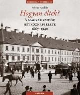 HOGYAN ÉLTEK? - A MAGYAR ZSIDÓK HÉTKÖZNAPI ÉLETE 1867-1940 - Ebook - KÖRNER ANDRÁS
