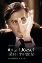 ANTALL JÓZSEF - KÉSEI MEMOÁR - PUBLIKÁLATLAN INTERJÚK - Ekönyv - OSSKÓ JUDIT