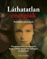 LÁTHATATLAN ENERGIÁK - PSZICHIKUS JELENSÉGEK - Ekönyv - WARD, TARA