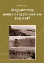 MAGYARORSZÁG NEMZETI VAGYONVESZTÉSE 1941-1947 - Ekönyv - BÁLINT JÓZSEF