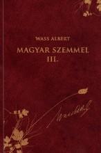 MAGYAR SZEMMEL III. - WASS ALBERT SOR. 45. - Ekönyv - WASS ALBERT