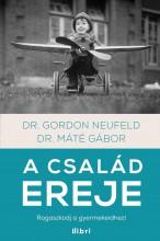 A család ereje - Ekönyv - Dr. Máté Gábor - Gordon Neufeld
