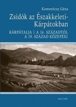 ZSIDÓK AZ ÉSZAKKELETI-KÁRPÁTOKBAN - Ekönyv - KOMORÓCZY GÉZA