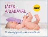 JÁTÉK A BABÁVAL - 50 KÉSZSÉGFEJLESZTŐ JÁTÉK KISBABÁKNAK - Ekönyv - PULKKINEN, ANNE
