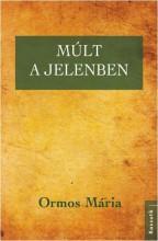 MÚLT A JELENBEN - Ekönyv - ORMOS MÁRIA