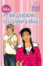 A FELEJTHETETLEN OSZTÁLYKIRÁNDULÁS - SMS KÖNYVEK - Ekönyv - KIKA