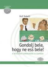GONDOLJ BELE, HOGY NE ESS BELE! - Ekönyv - DOBELLI, ROLF