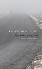 Nem kérdez, nem válaszol - Ekönyv - Krasznahorkai László