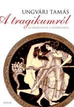 A TRAGIKUMRÓL - AZ ÓKORIAKTÓL A MODERNEKIG - Ekönyv - UNGVÁRI TAMÁS