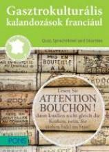 GASZTROKULTURÁLIS KALANDOZÁSOK FRANCIÁUL - FRANCIAORSZÁG KINCSEI - Ekönyv - KLETT KIADÓ