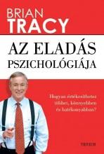 AZ ELADÁS PSZICHOLÓGIÁJA - HOGYAN ÉRTÉKESÍTHETSZ TÖBBET, KÖNNYEBBEN ÉS GYORSABBA - Ekönyv - TRACY, BRIAN