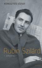 Rubin Szilárd - pályarajz - Ekönyv - Keresztesi József