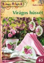 VIRÁGOS HÚSVÉT - SZÍNES ÖTLETEK 45. - Ekönyv - RADICS MÁRIA