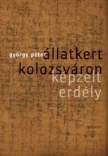 Állatkert Kolozsváron - Képzelt Erdély - Ekönyv - György Péter