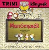 TRIXI KÖNYVEK - MANÓMESÉK-A MANÓCSALÁD EGY NAPJA - Ekönyv - SZILÁGYI LAJOS E.V.