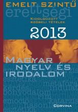 EMELT SZINTŰ ÉRETTSÉGI 2013. - MAGYAR NYELV ÉS IROD. - - Ekönyv - CORVINA KIADÓ