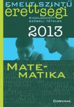 EMELT SZINTŰ ÉRETTSÉGI 2013. - MATEMATIKA - - Ekönyv - CORVINA KIADÓ