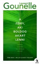 A FÉRFI, AKI BOLDOG AKART LENNI - Ekönyv - GOUNELLE, LAURENT